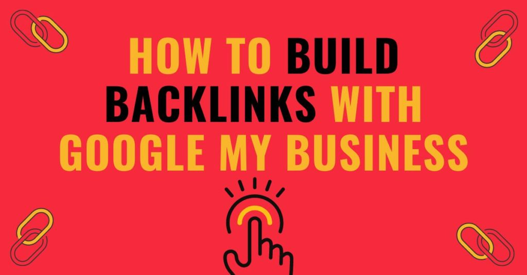 How to build backlinks With Google My Business